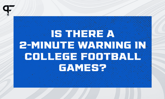 Is there a 2-minute warning in college football games?
